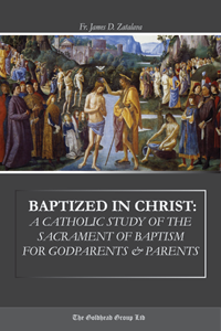 Baptized in Christ: A Catholic Study of the Sacrament of Baptism for Godparents and Parents