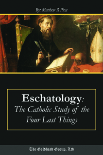 Eschatology: The Catholic Study of the Four Last Things