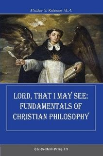 Lord, That I May See: Fundamentals of Christian Philosophy