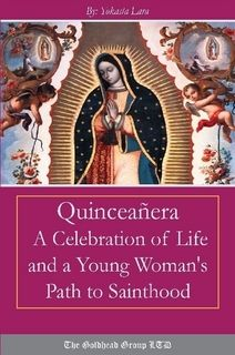 Quinceañera: A Celebration of Life and a Young Woman's Path to Sainthood (Una Celebración de la Vida y el Camino de Una Joven Hacia la Santidad)